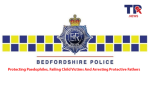 Bedfordshires Pro-Paedophile Policing – Prosecuting Protective Father